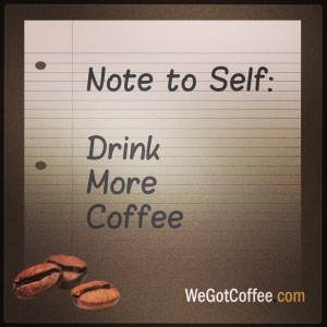 Note to Self: Drink More Coffee