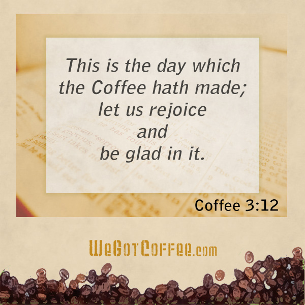 Coffee in the Bible – Psalm 118:24