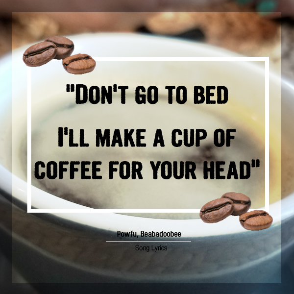 Coffee For Your Head Song Quote